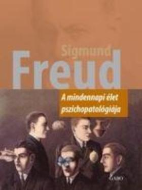 Sigmund Freud - A mindennapi élet pszichopatológiája