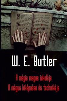 W. E. Butler - A mágia magas iskolája - A mágus kiképzése és technikája