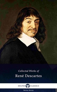 René Descartes - Delphi Collected Works of René Descartes (Illustrated) [eKönyv: epub, mobi]