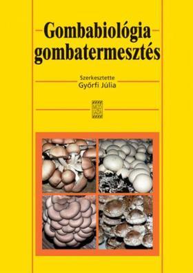Győrfi Júlia - Gombabiológia, gombatermesztés