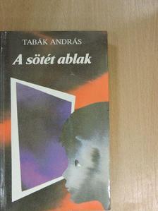 Tabák András - A sötét ablak [antikvár]
