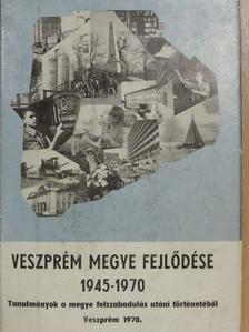 Ábrahám Ferenc - Veszprém megye fejlődése 1945-1970 [antikvár]