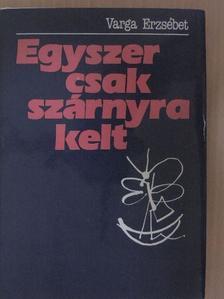 Varga Erzsébet - Egyszer csak szárnyra kelt [antikvár]