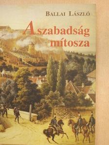Ballai László - A szabadság mítosza [antikvár]