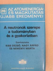 Bakos László - A neutronok szerepe a tudományban és a gyakorlatban [antikvár]