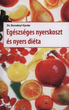Dr. Bucsányi Gyula - Egészséges nyerskoszt és nyersdiéta