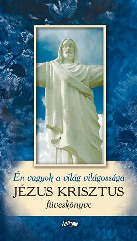 Én vagyok a világ világossága - Jézus Krisztus füveskönyve