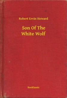 Howard Robert Ervin - Son Of The White Wolf [eKönyv: epub, mobi]
