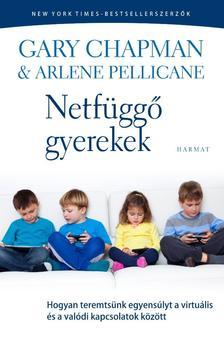 Gary Chapman és Arlene Pellicane - Netfüggő gyerekek - Hogyan teremtsünk egyensúlyt a virtuális és a valódi kapcsolatok között