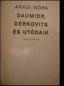 ARADI NÓRA - Daumier, Derkovits és utódaik [antikvár]