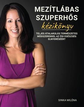 Sinka Miléna - Mezítlábas szuperhős kézikönyv