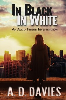 Davies A. D. - In Black In White - An Alicia Friend Investigation [eKönyv: epub, mobi]