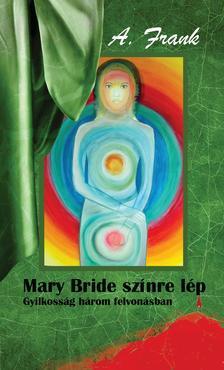 A. Frank - Mary Bride színre lép Gyilkosság három felvonásban