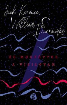 Kerouac, Jack & Burroughs, William - És megfőttek a vízilovak