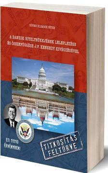 """Kövesi Klimsch Péter - """"A bankok hiteltrükkjének leleplezése és összefüggése J.F. Kennedy kivégzésével"""""""