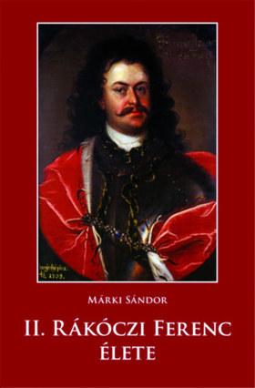 Márki Sándor - II. Rákóczi Ferenc élete