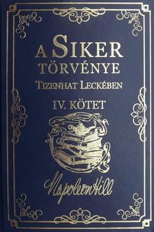 Napoleon Hill - A Siker Törvénye Tizenhat Leckében IV. Kötet