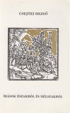 Csejtei Dezső - Írások északról és délszakról [antikvár]