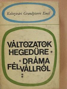Kolozsvári Grandpierre Emil - Változatok hegedűre/Dráma félvállról [antikvár]