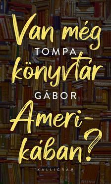 Tompa Gábor - Van még könyvtár Amerikában?