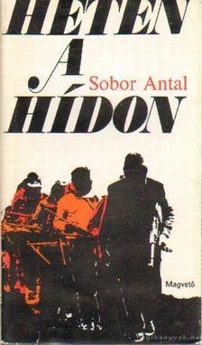 Sobor Antal - Heten a hídon [antikvár]