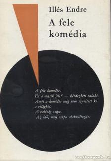 Illés Endre - A fele komédia [antikvár]