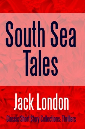 Jack London - South Sea Tales