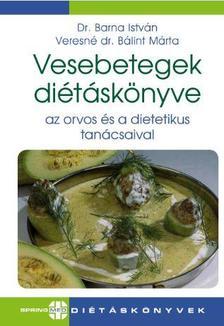 Dr. Barna István-Veresné dr.Bálint Márta - Vesebetegek diétáskönyve az orvos és a dietetikus tanácsaival
