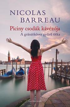 Nicolas Barreau - Piciny csodák kávézója - A gránátköves gyűrű titka