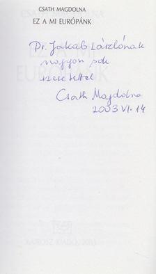 Csáth Magdolna - Ez a mi Európánk? (dedikált) [antikvár]