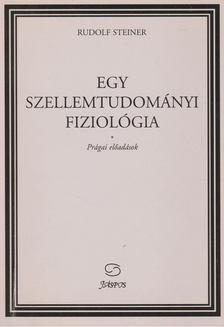 Rudolf Steiner - Egy szellemtudományi fiziológia [antikvár]