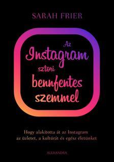 Sarah Frier - Az Instagram sztori bennfentes szemmel