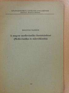 Mályusz Elemér - A magyar medievisztika forráskérdései (dedikált példány) [antikvár]