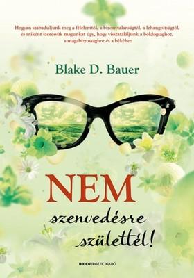 Blake D. Bauer - Nem szenvedésre születtél [eKönyv: epub, mobi]