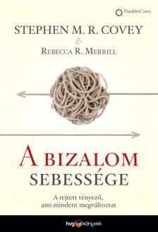COVEY, STEPHEN M.R., MERRILL, REBECCA R. - A bizalom sebessége - A rejtett tényező, amely mindent megváltoztat