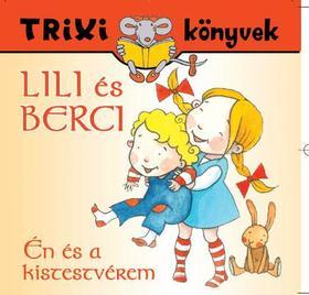 BRÜCKNER JUDIT - Trixi könyvek - Lili és Berci - Én és a kistestvérem