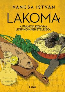 Váncsa István - Lakoma 3. - A francia konyha legfinomabb ételeiből