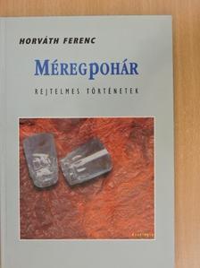 Horváth Ferenc - Méregpohár [antikvár]