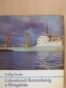 Csillag István - Colombótól Rotterdamig a Hungárián [antikvár]