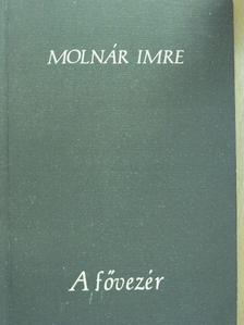 Molnár Imre - A fővezér [antikvár]
