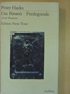 Peter Hacks - Die Binsen/Fredegunde [antikvár]