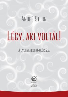 André Stern - André Stern: Légy, aki voltál! - A gyermekkor ökológiája [eKönyv: epub, mobi]