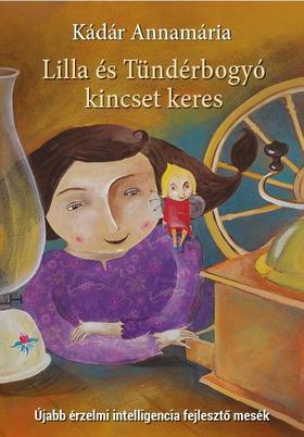 Kádár Annamária - Lilla és Tündérbogyó kincset keres (Újabb érzelmi intelligencia fejlesztő mesék)