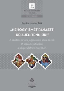 Kovács Nándor Erik - Nehogy ismét panaszt kelljen tenniük! - A szultáni tanács jogorvoslati szerepének 17. századi változásai a sikájet defterik tükrében