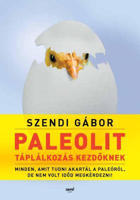 SZENDI GÁBOR - Paleolit táplálkozás kezdőknek -  Minden, amit tudni akartál a paleóról, de nem volt időd megkérdezni!