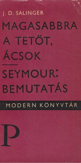 Jerome David Salinger - Magasabbra a tetőt, ácsok / Seymour: Bemutatás [antikvár]