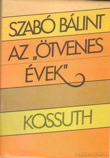 """Szabó Bálint - Az """"ötvenes évek"""" [antikvár]"""
