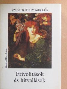 Szentkuthy Miklós - Frivolitások és hitvallások [antikvár]