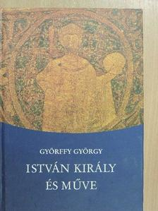 Györffy György - István király és műve [antikvár]