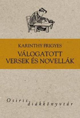 Karinthy Frigyes - Válogatott versek és novellák